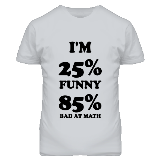 25% Funny, 85% Bad at Math