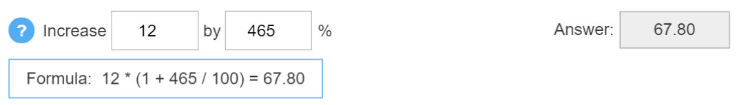 Screenshot of the calculation 'Increase 12 by 465%?' along with the formula and answer which is 67.80